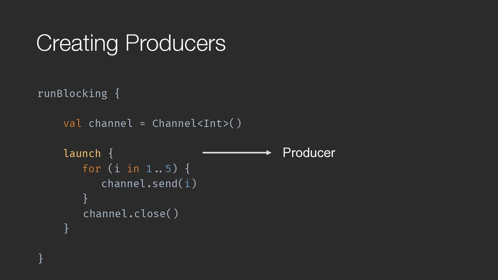 Creating Producers runBlocking { val channel =...