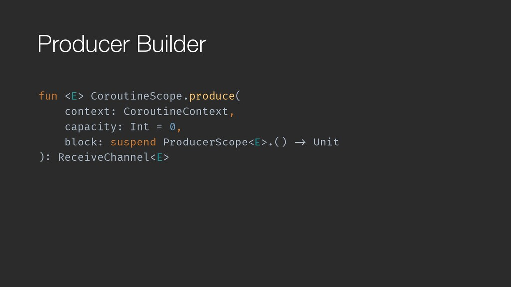 Producer Builder fun <E> CoroutineScope.produce...