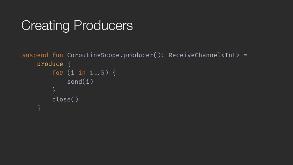 Creating Producers suspend fun CoroutineScope.p...
