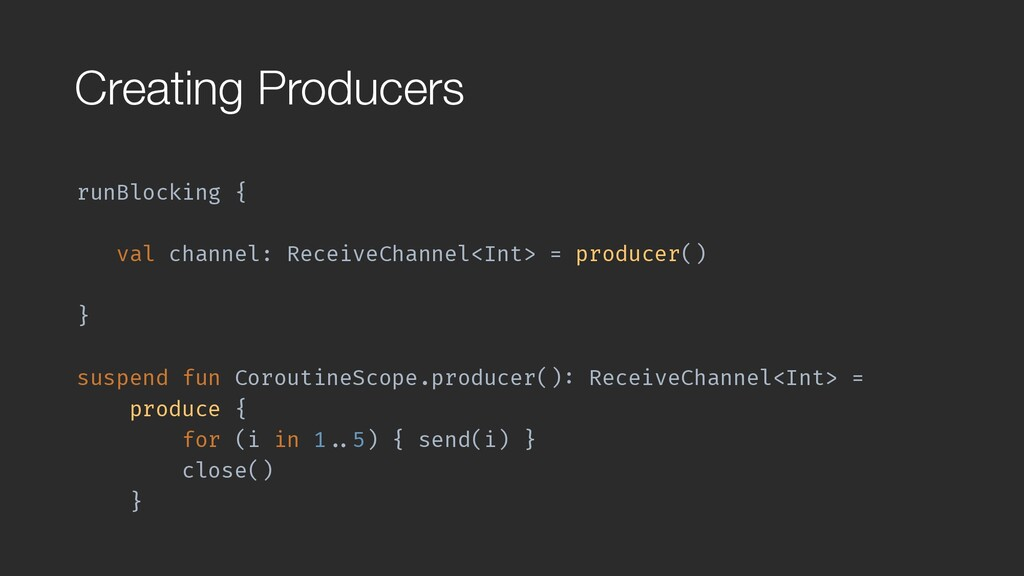 Creating Producers runBlocking { val channel: ...