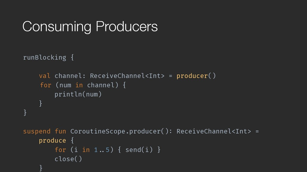 Consuming Producers runBlocking { val channel:...