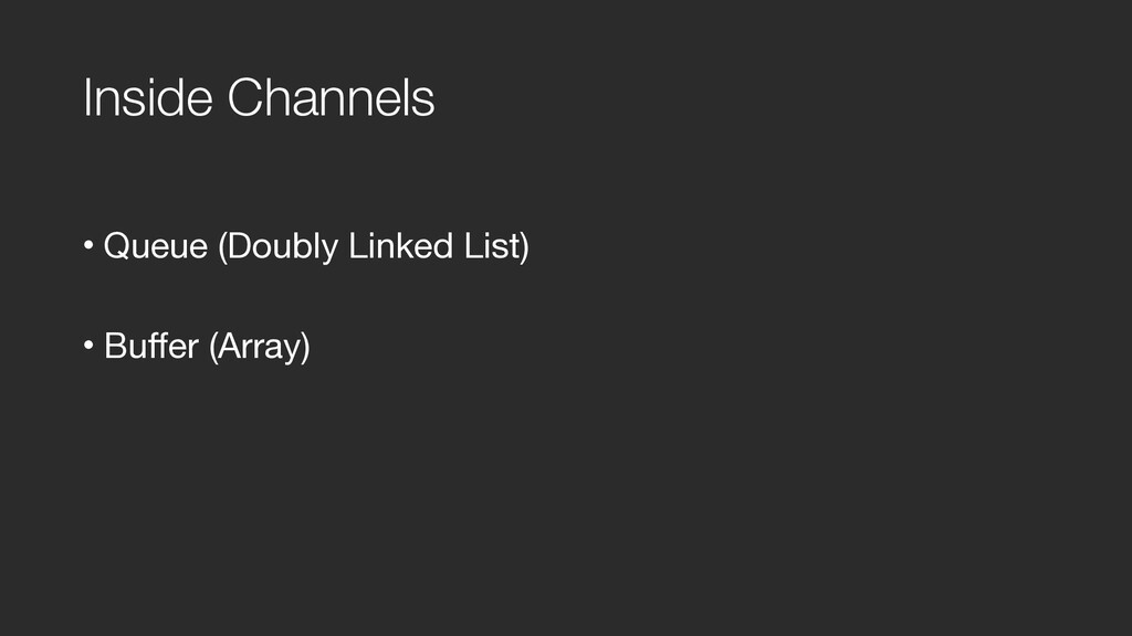 Inside Channels • Queue (Doubly Linked List)  •...