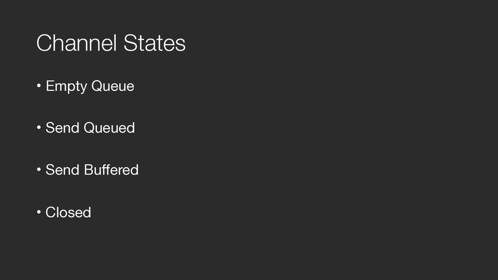 Channel States • Empty Queue  • Send Queued  • ...