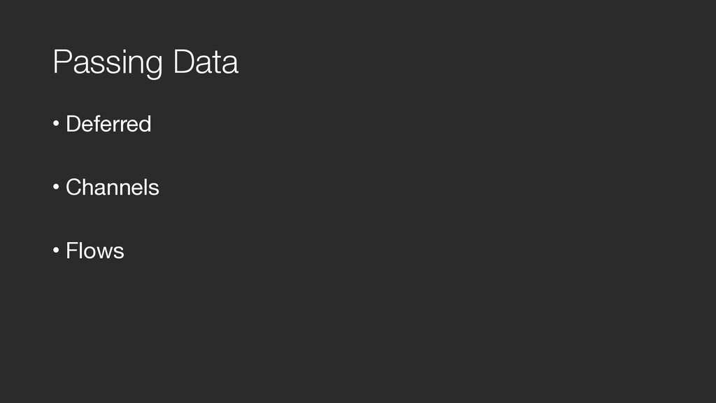 Passing Data • Deferred  • Channels  • Flows