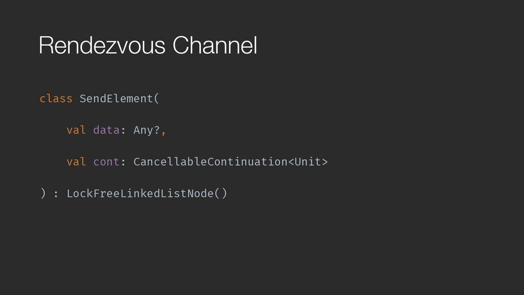 Rendezvous Channel class SendElement( val data:...