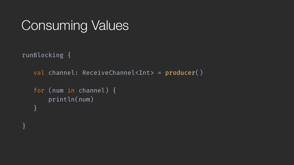 Consuming Values runBlocking { val channel: Re...