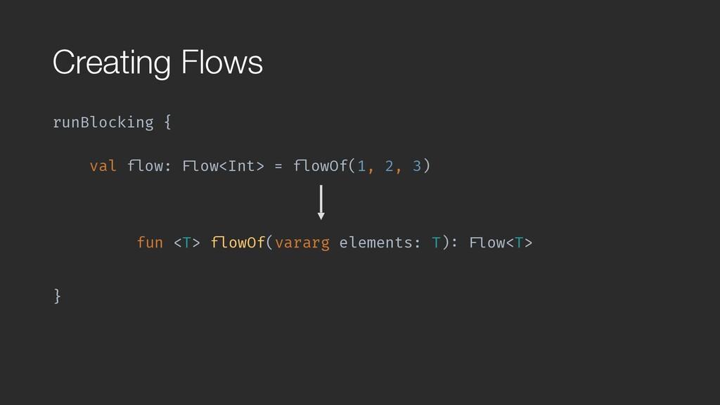 "Creating Flows runBlocking { val ""flow: ""Flow<I..."