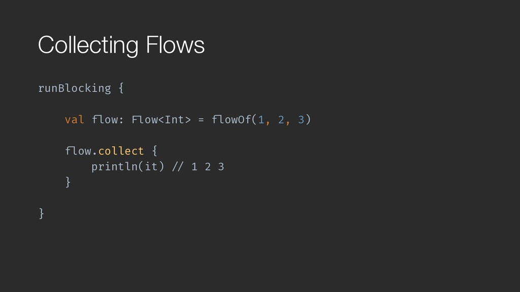 """Collecting Flows runBlocking { val """"flow: """"Flow..."""