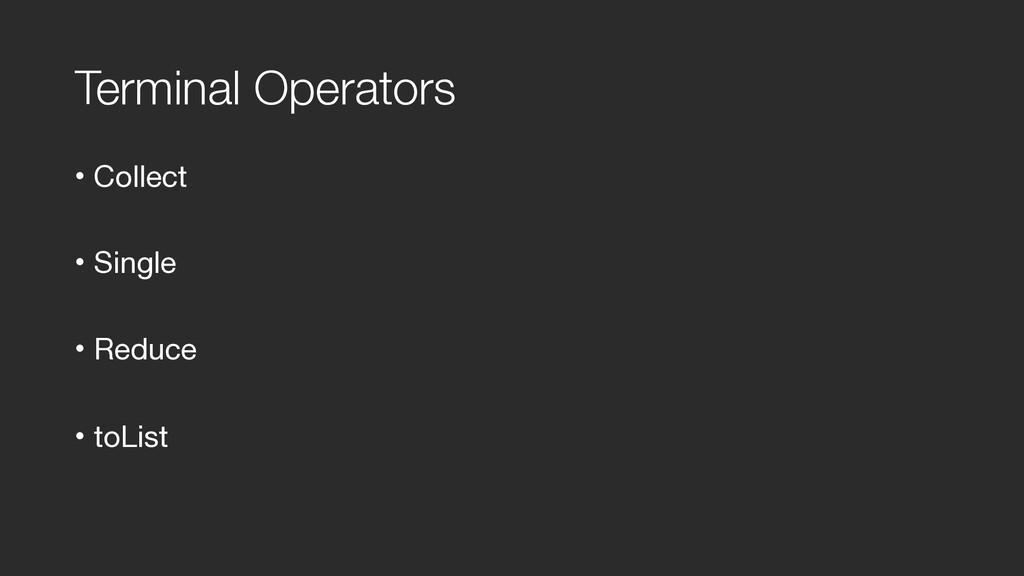 Terminal Operators • Collect  • Single  • Reduc...