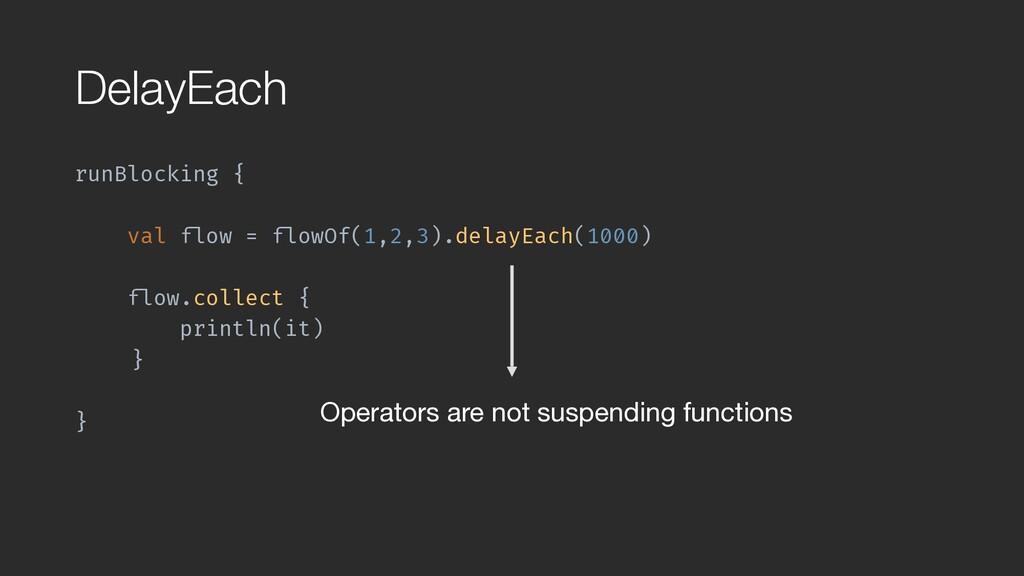 "DelayEach runBlocking { val ""flow = ""flowOf(1,2..."