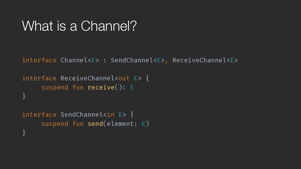 What is a Channel? interface Channel<E> : SendC...