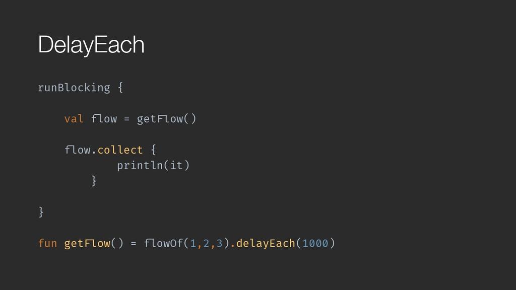 """DelayEach runBlocking { val """"flow = get""""Flow() ..."""