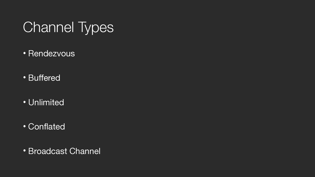 Channel Types • Rendezvous  • Buffered  • Unlim...
