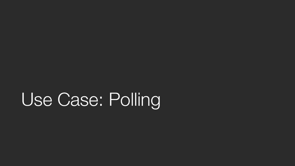 Use Case: Polling