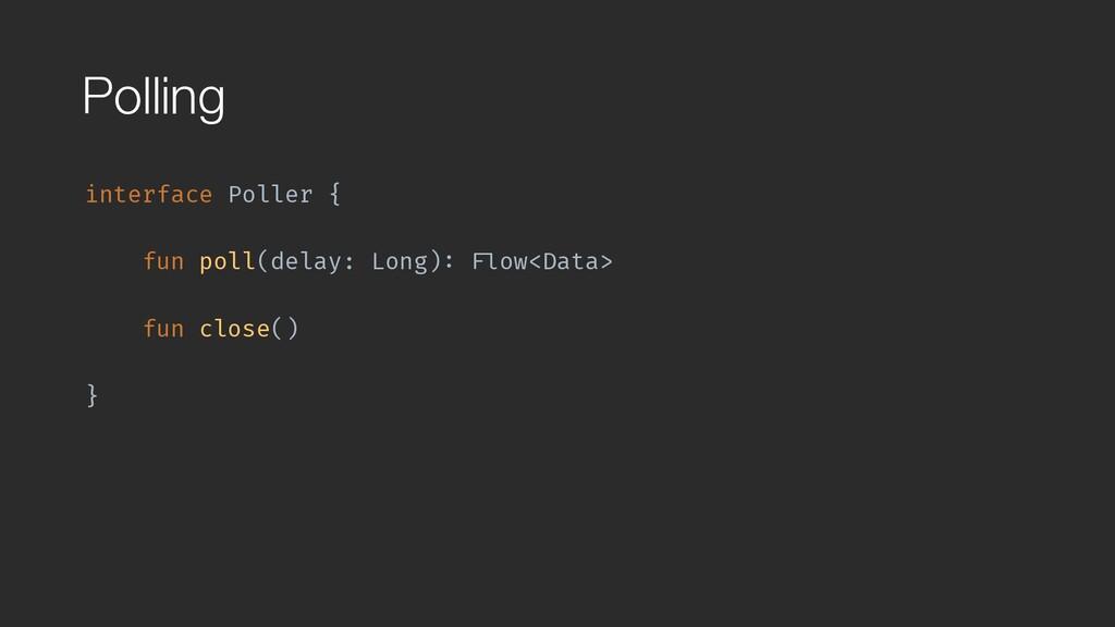 Polling interface Poller { fun poll(delay: Long...