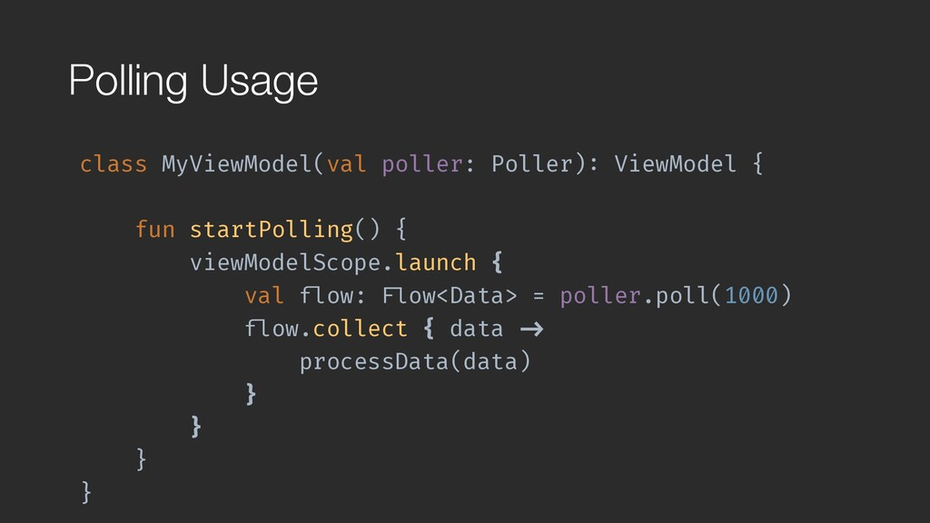 Polling Usage class MyViewModel(val poller: Pol...