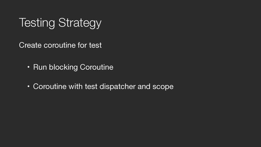 Testing Strategy Create coroutine for test  • R...