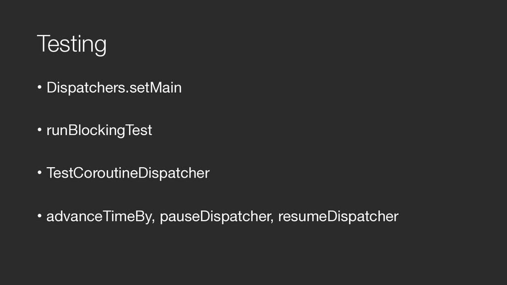 Testing • Dispatchers.setMain  • runBlockingTes...