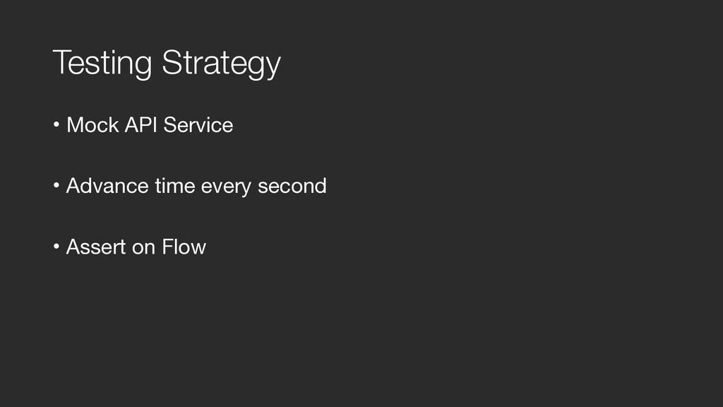 Testing Strategy • Mock API Service  • Advance ...