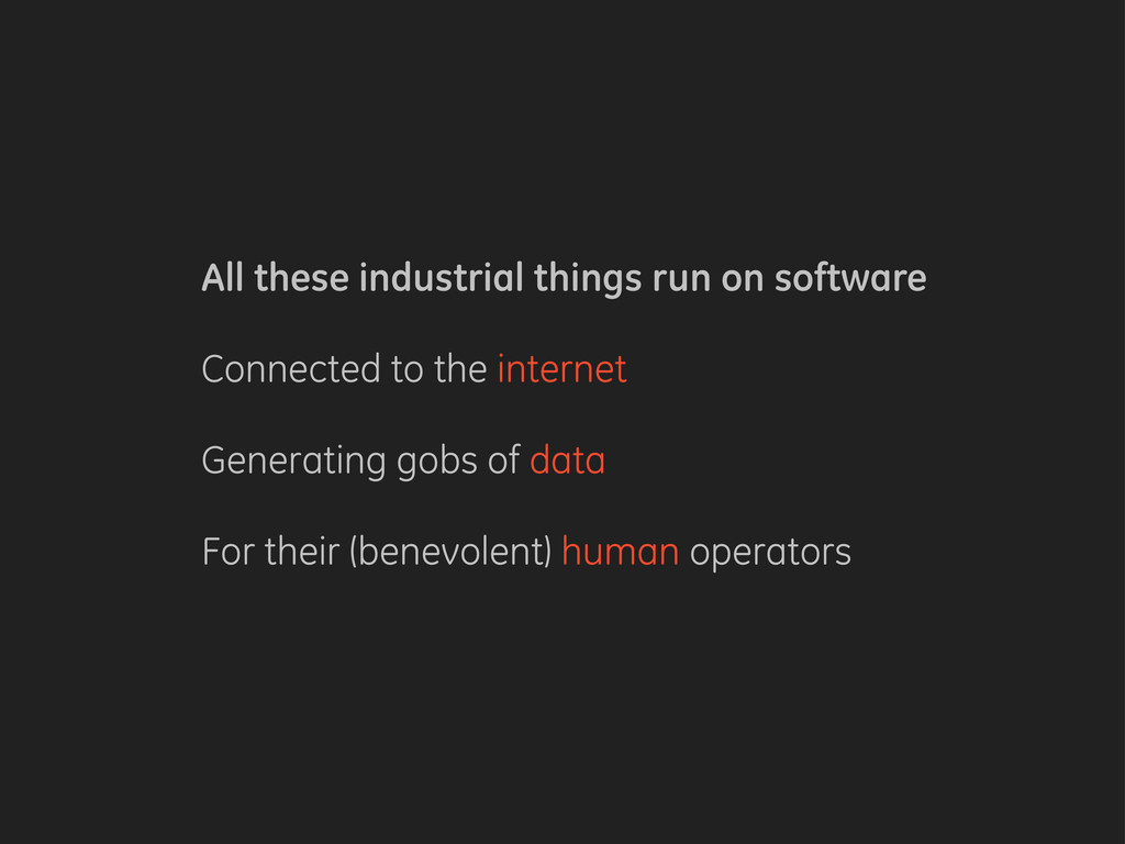 All these industrial things run on software Con...