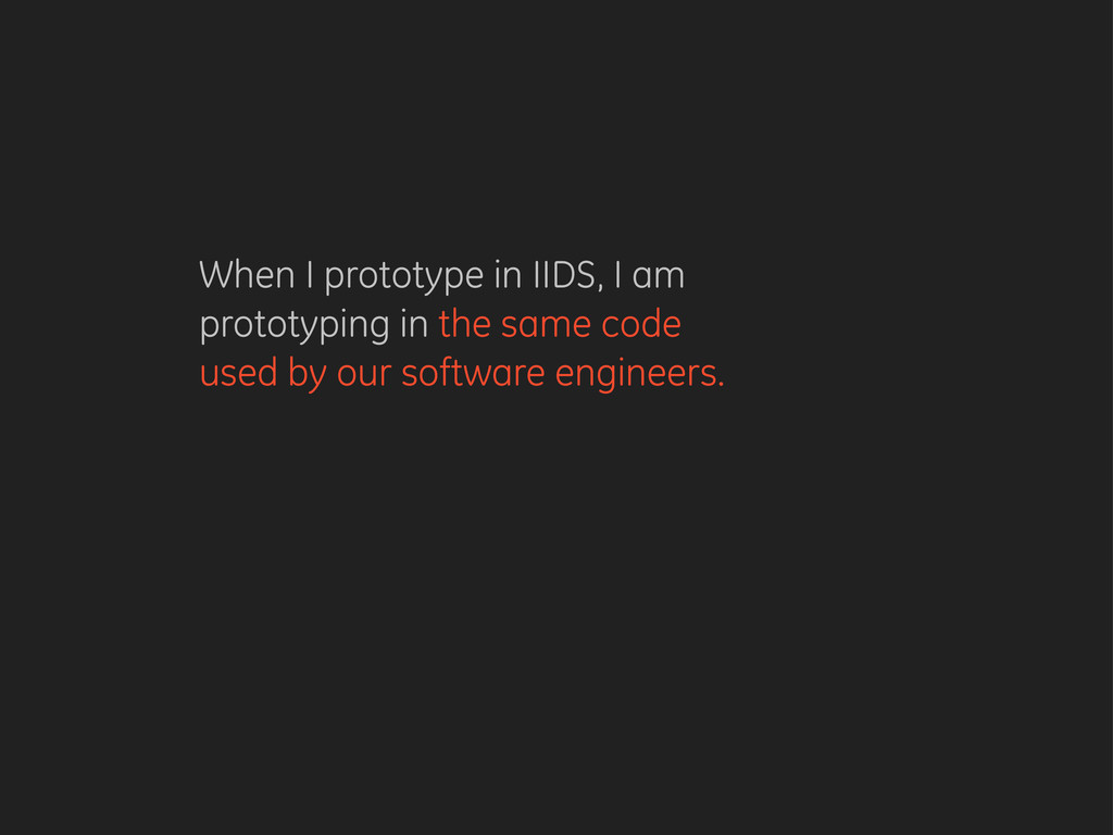 When I prototype in IIDS, I am prototyping in t...