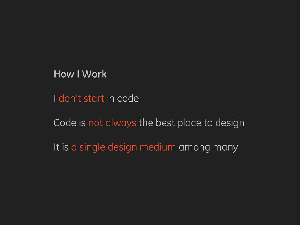 How I Work I don't start in code Code is not al...