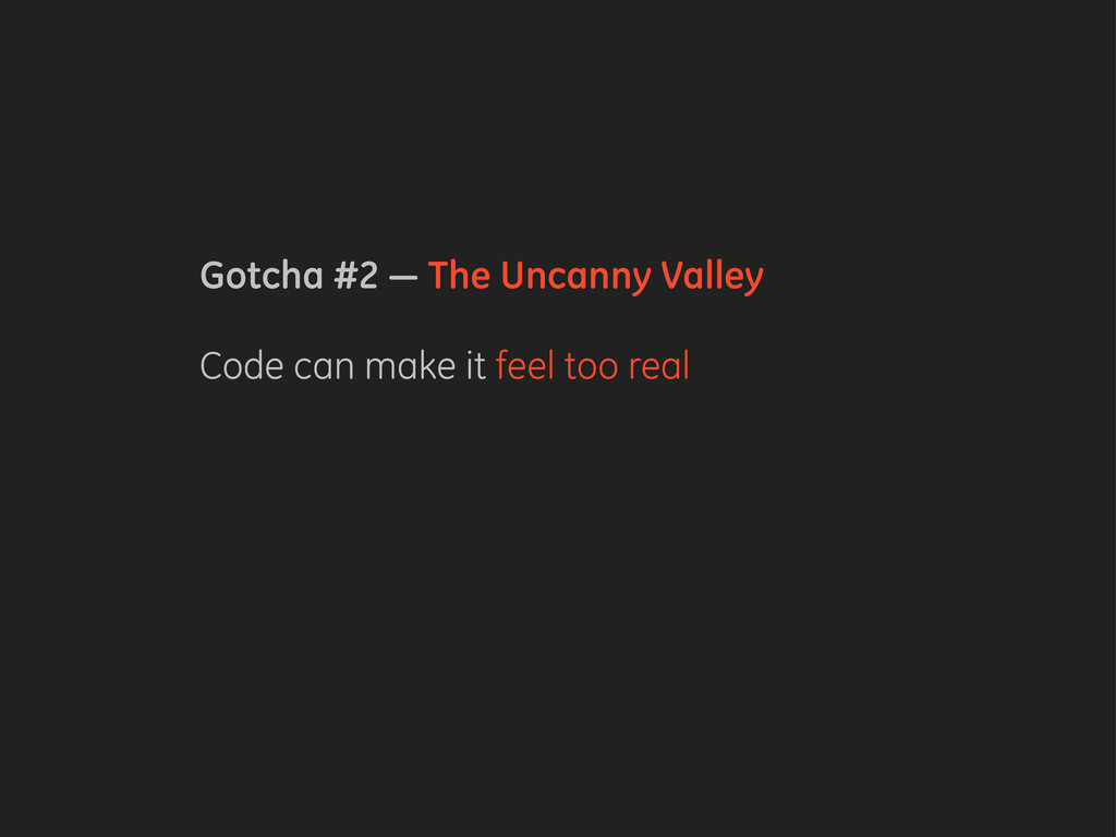 Gotcha #2 — The Uncanny Valley Code can make it...