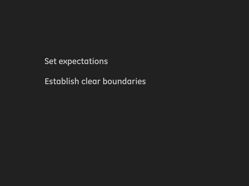 Set expectations Establish clear boundaries