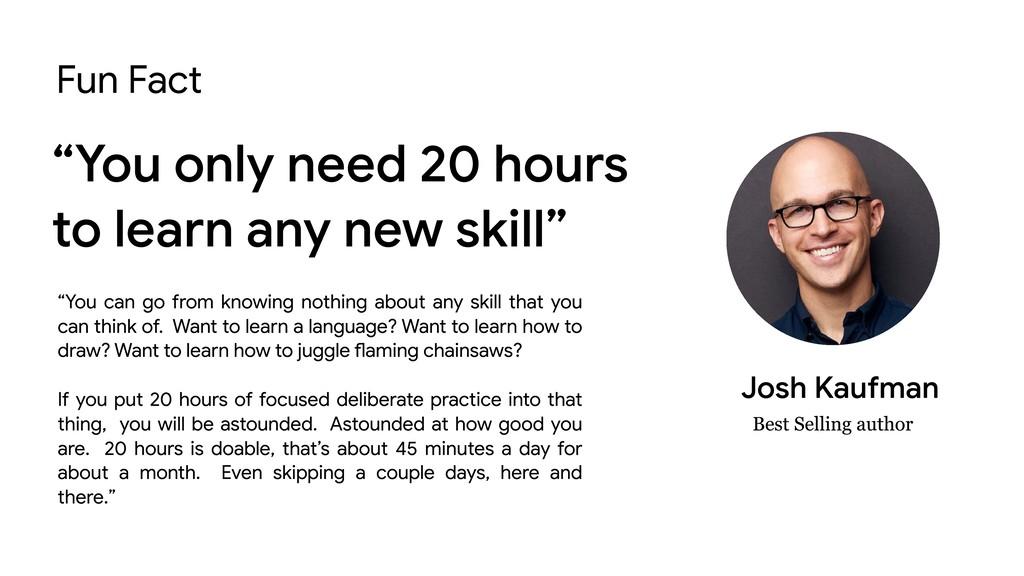 "Fun Fact Josh Kaufman ""You only need 20 hours t..."