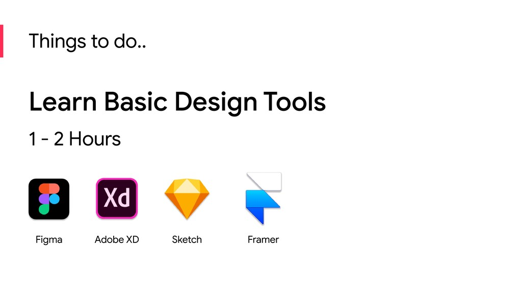 Things to do.. Learn Basic Design Tools 1 - 2 H...