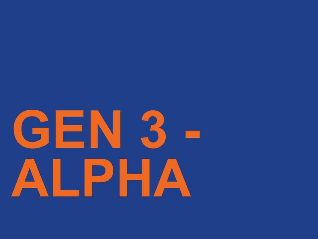 GEN 3 - ALPHA
