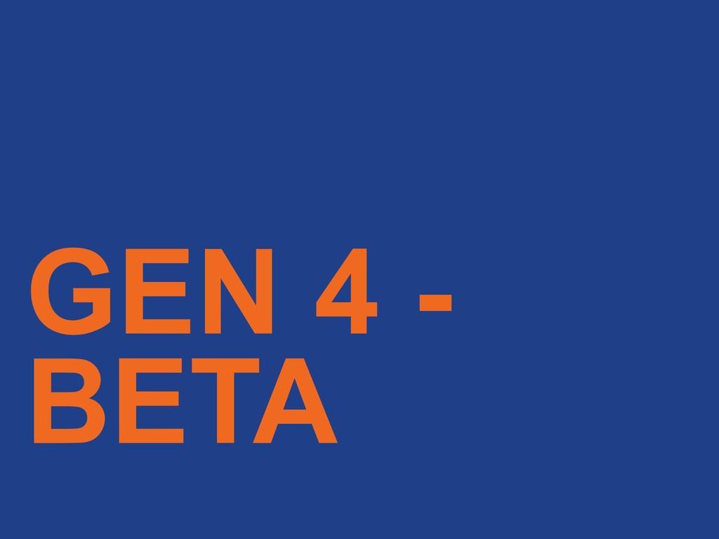 GEN 4 - BETA