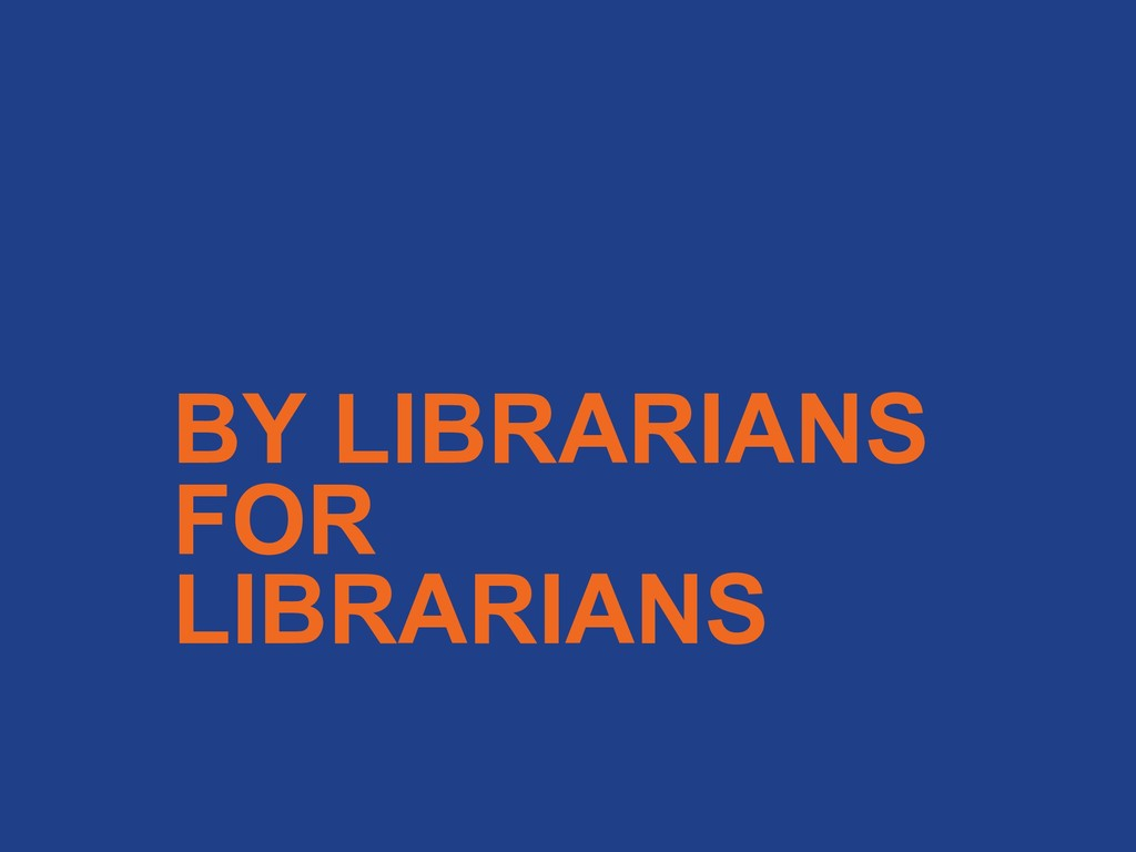 BY LIBRARIANS FOR LIBRARIANS