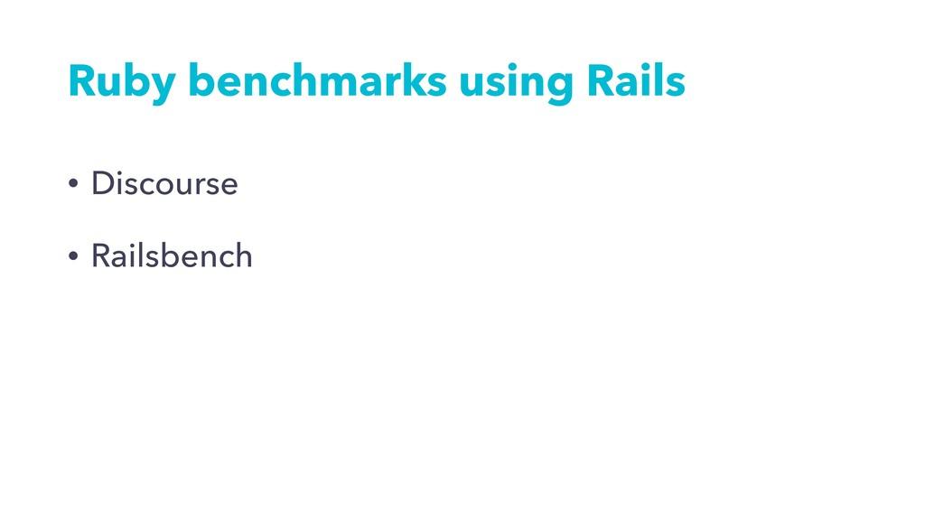 Ruby benchmarks using Rails • Discourse • Rails...