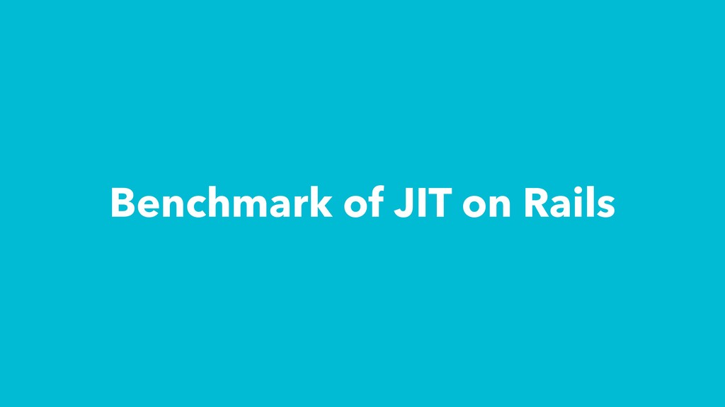 Benchmark of JIT on Rails