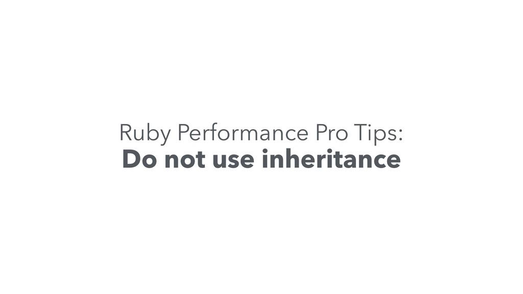Ruby Performance Pro Tips: Do not use inheritan...