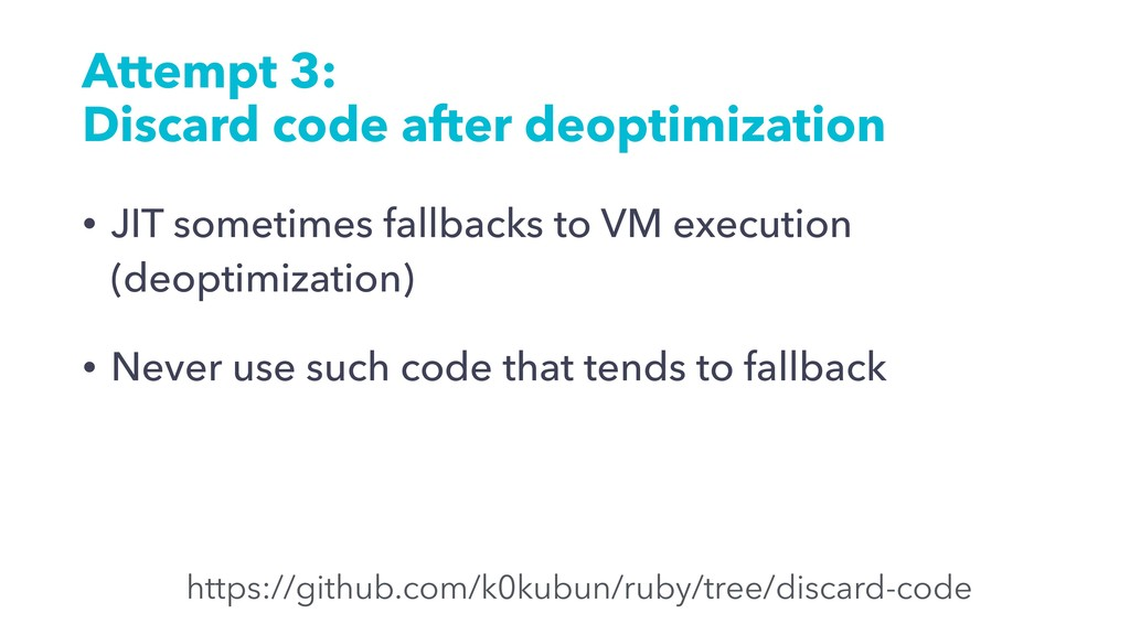 Attempt 3: Discard code after deoptimization • ...