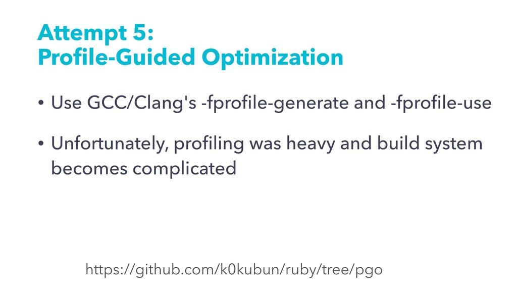 Attempt 5: Profile-Guided Optimization • Use GCC...