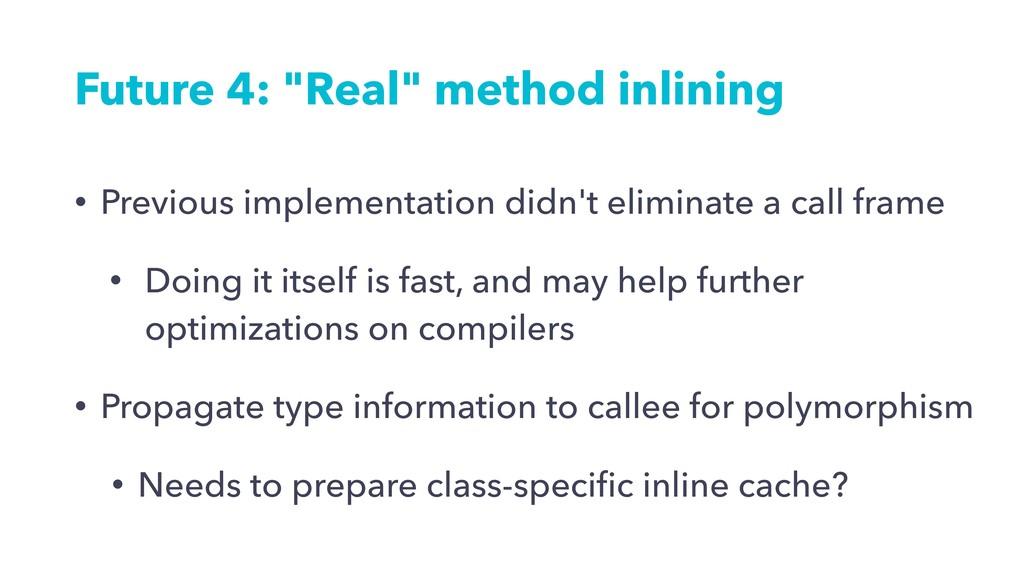 "Future 4: ""Real"" method inlining • Previous imp..."