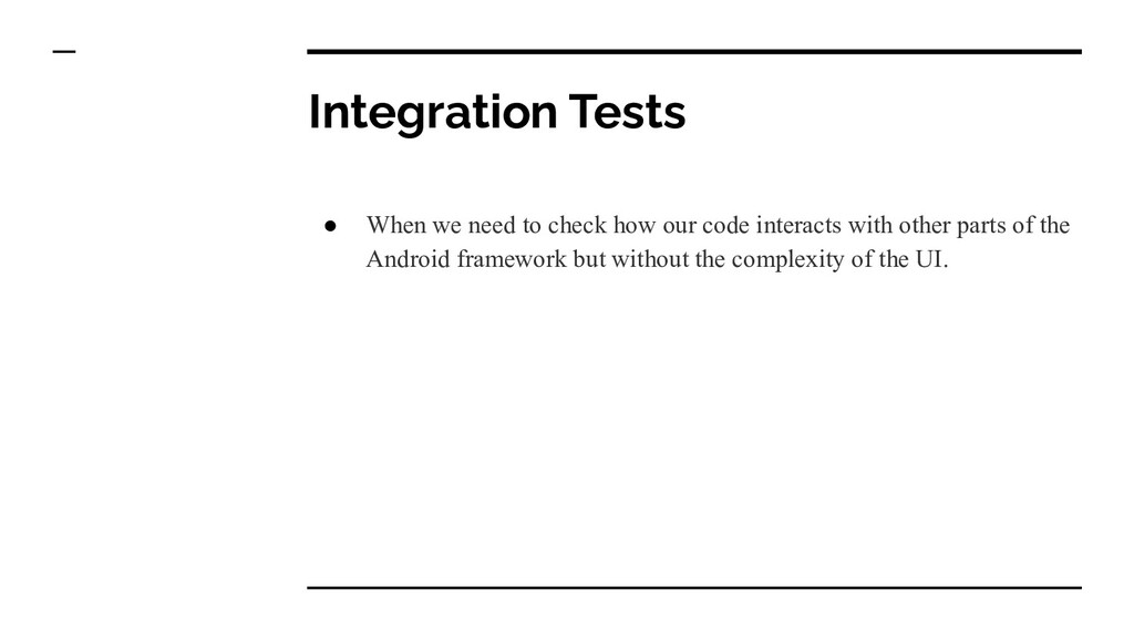 Integration Tests ● When we need to check how o...