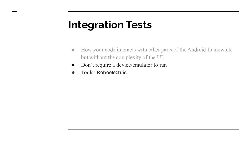 Integration Tests ● How your code interacts wit...