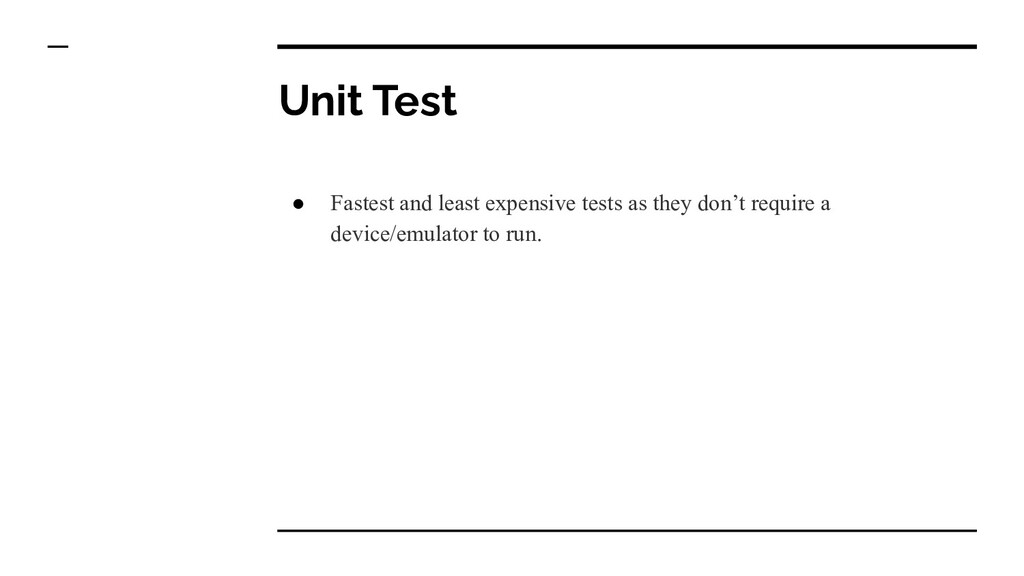 Unit Test ● Fastest and least expensive tests a...