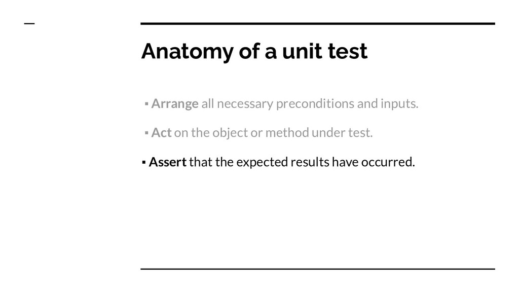 Anatomy of a unit test ▪ Arrange all necessary ...