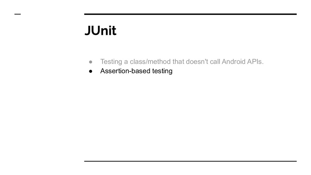 JUnit ● Testing a class/method that doesn't cal...