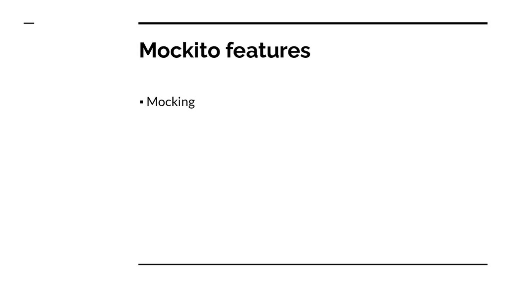 Mockito features ▪ Mocking