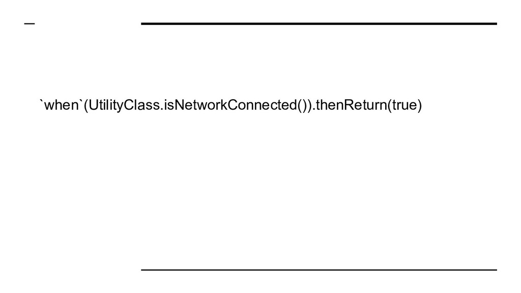 `when`(UtilityClass.isNetworkConnected()).thenR...