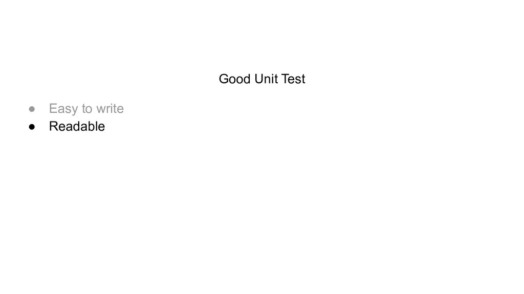 Good Unit Test ● Easy to write ● Readable