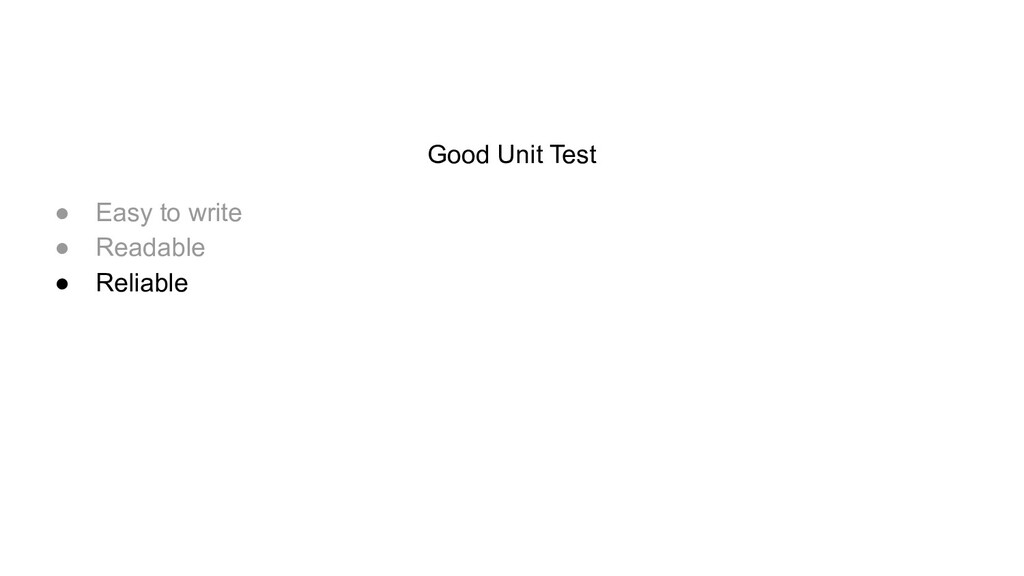 Good Unit Test ● Easy to write ● Readable ● Rel...