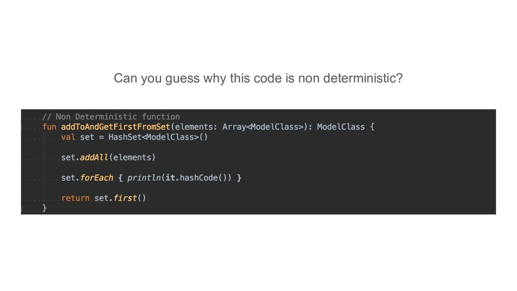 Can you guess why this code is non deterministi...