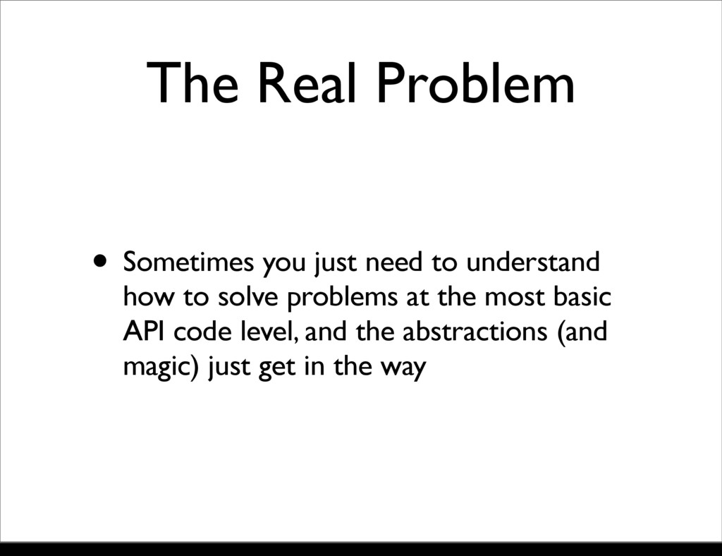 The Real Problem • Sometimes you just need to u...
